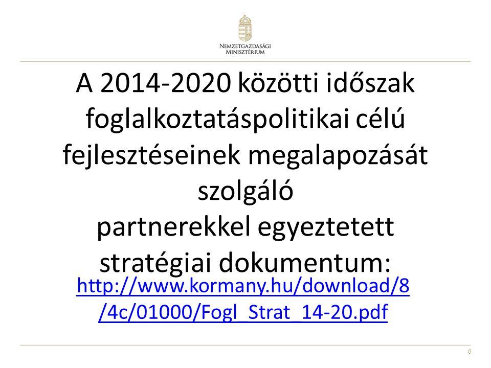 A 2014-2020 közötti időszak foglalkoztatáspolitikai célú fejlesztéseinek megalapozását szolgáló partnerekkel egyeztetett stratégiai dokumentum:
