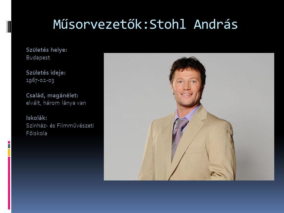Műsorvezetők:Stohl András
