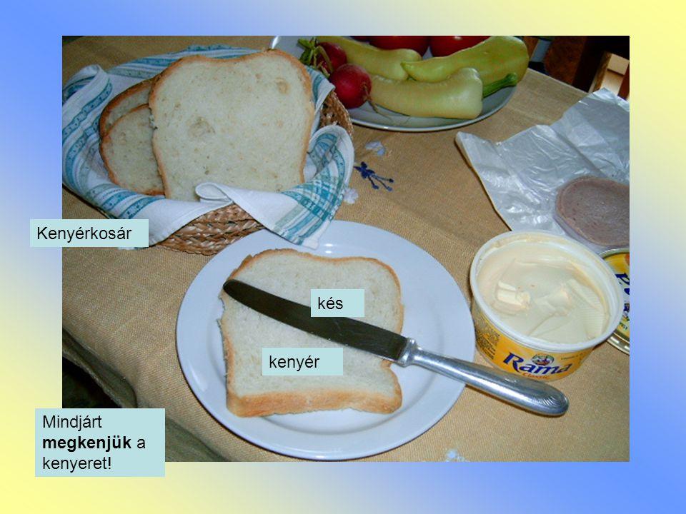 Kenyérkosár kés kenyér Mindjárt megkenjük a kenyeret!