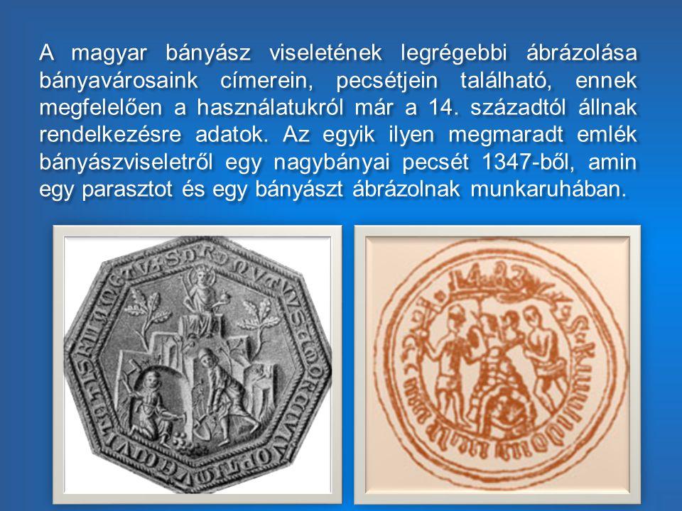 A magyar bányász viseletének legrégebbi ábrázolása bányavárosaink címerein, pecsétjein található, ennek megfelelően a használatukról már a 14.