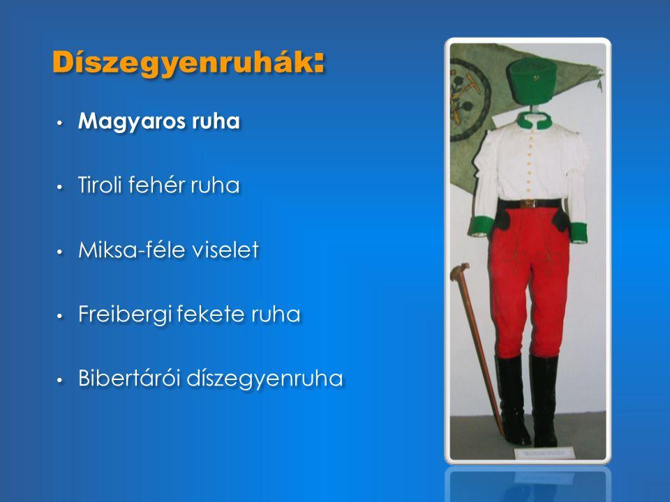 Díszegyenruhák: Magyaros ruha Tiroli fehér ruha Miksa-féle viselet