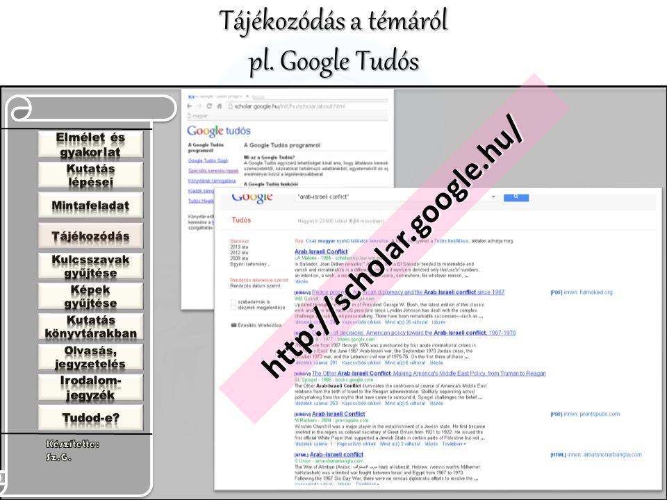 Tájékozódás a témáról pl. Google Tudós http://scholar.google.hu/