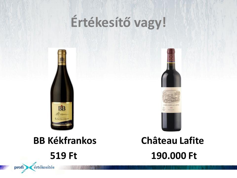 Értékesítő vagy. BB Kékfrankos Château Lafite.