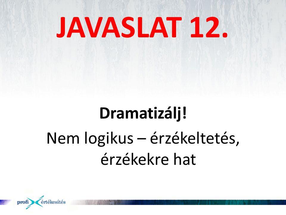 Dramatizálj! Nem logikus – érzékeltetés, érzékekre hat