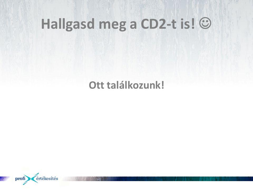 Hallgasd meg a CD2-t is!  Ott találkozunk!