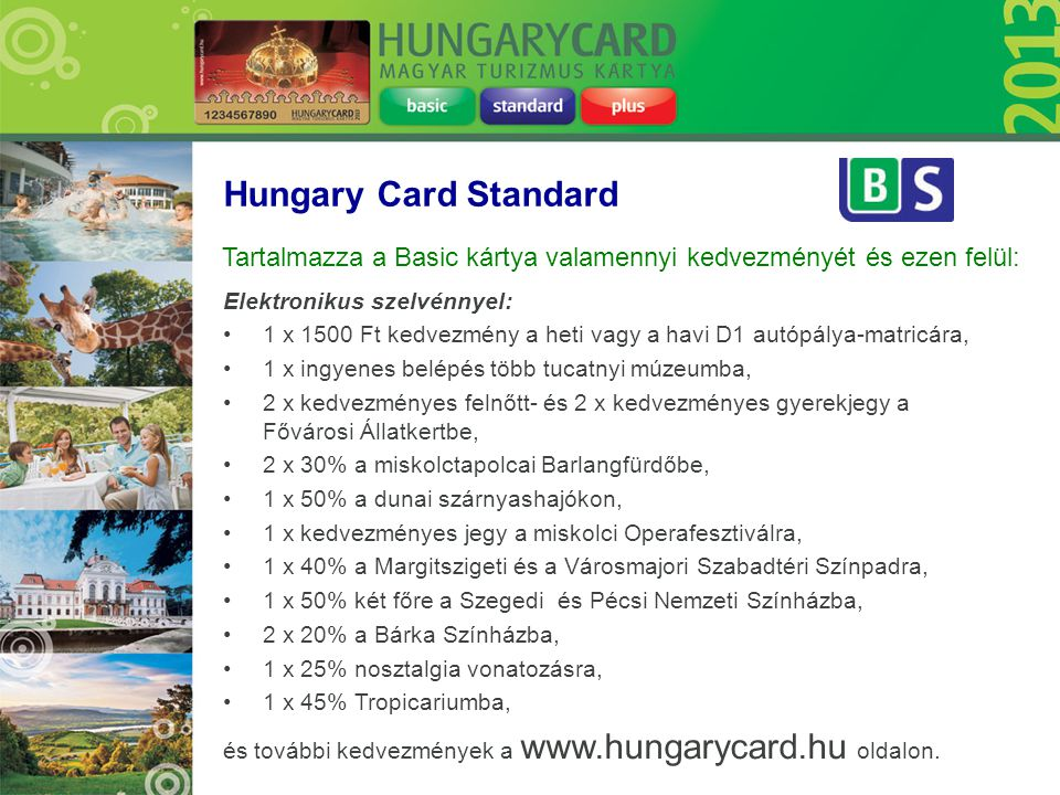 Hungary Card Standard Tartalmazza a Basic kártya valamennyi kedvezményét és ezen felül: Elektronikus szelvénnyel: