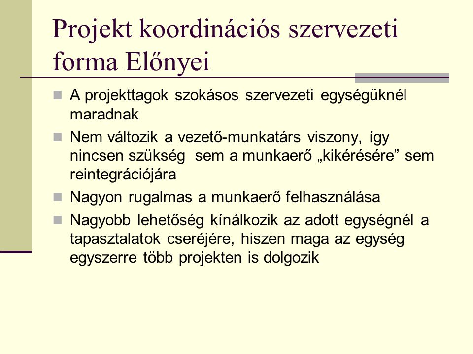 Projekt koordinációs szervezeti forma Előnyei