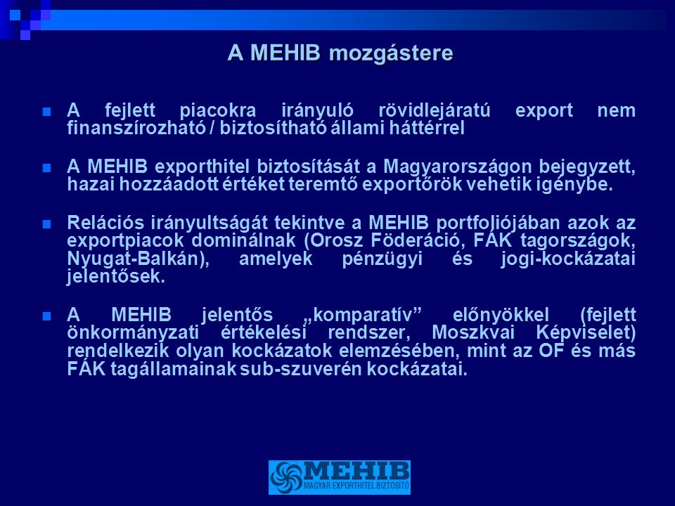 A MEHIB mozgástere A fejlett piacokra irányuló rövidlejáratú export nem finanszírozható / biztosítható állami háttérrel.