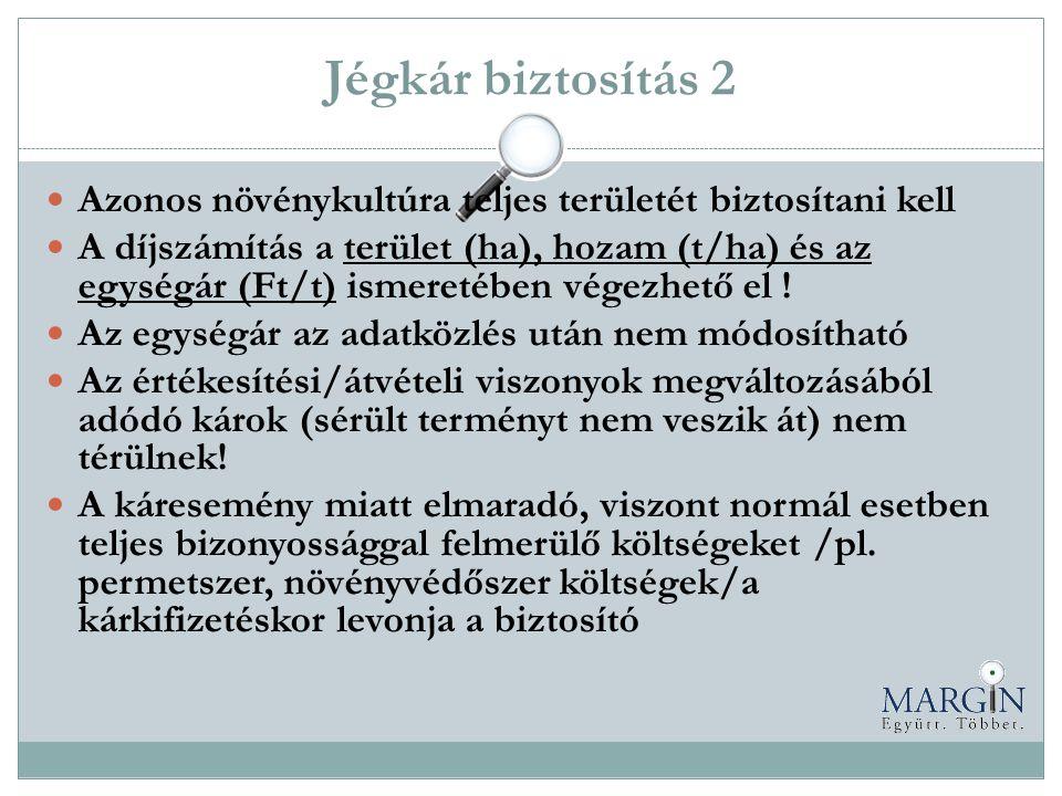 Jégkár biztosítás 2 Azonos növénykultúra teljes területét biztosítani kell.