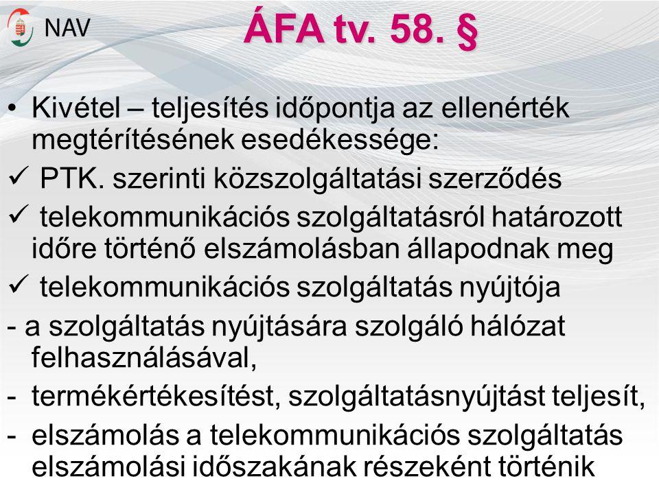 ÁFA tv. 58. § Kivétel – teljesítés időpontja az ellenérték megtérítésének esedékessége: PTK. szerinti közszolgáltatási szerződés.