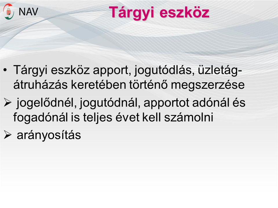 Tárgyi eszköz Tárgyi eszköz apport, jogutódlás, üzletág-átruházás keretében történő megszerzése.