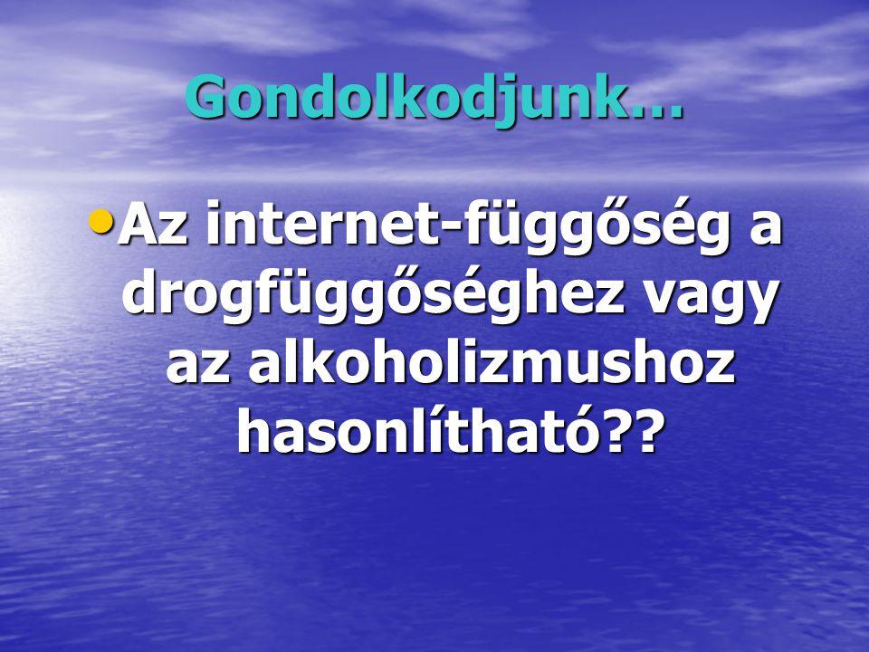 Gondolkodjunk… Az internet-függőség a drogfüggőséghez vagy az alkoholizmushoz hasonlítható