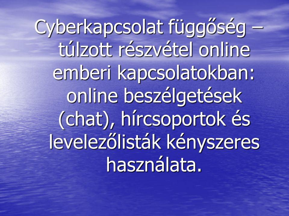 Cyberkapcsolat függőség – túlzott részvétel online emberi kapcsolatokban: online beszélgetések (chat), hírcsoportok és levelezőlisták kényszeres használata.