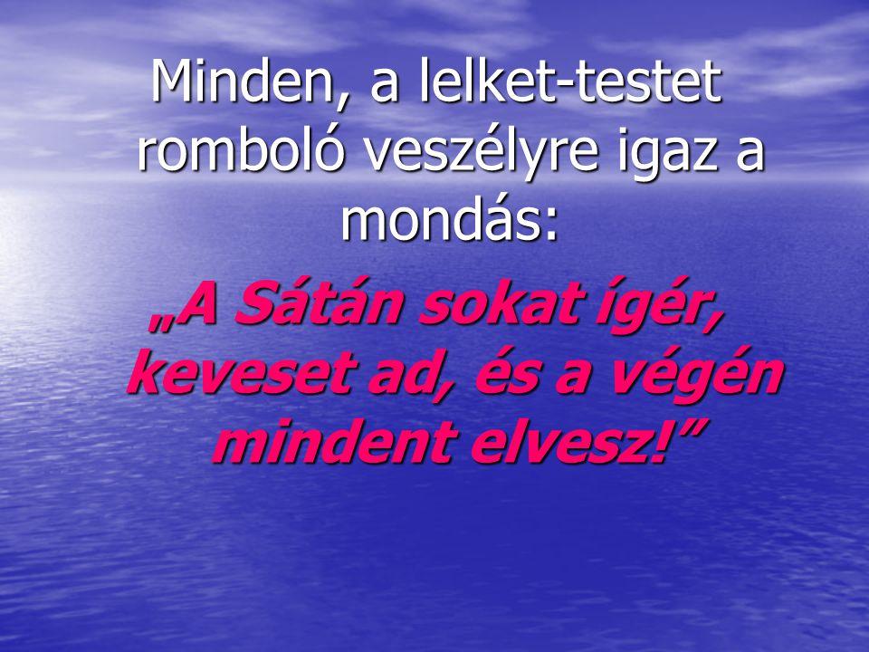 """""""A Sátán sokat ígér, keveset ad, és a végén mindent elvesz!"""