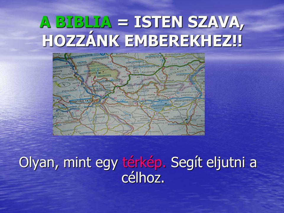 A BIBLIA = ISTEN SZAVA, HOZZÁNK EMBEREKHEZ!!