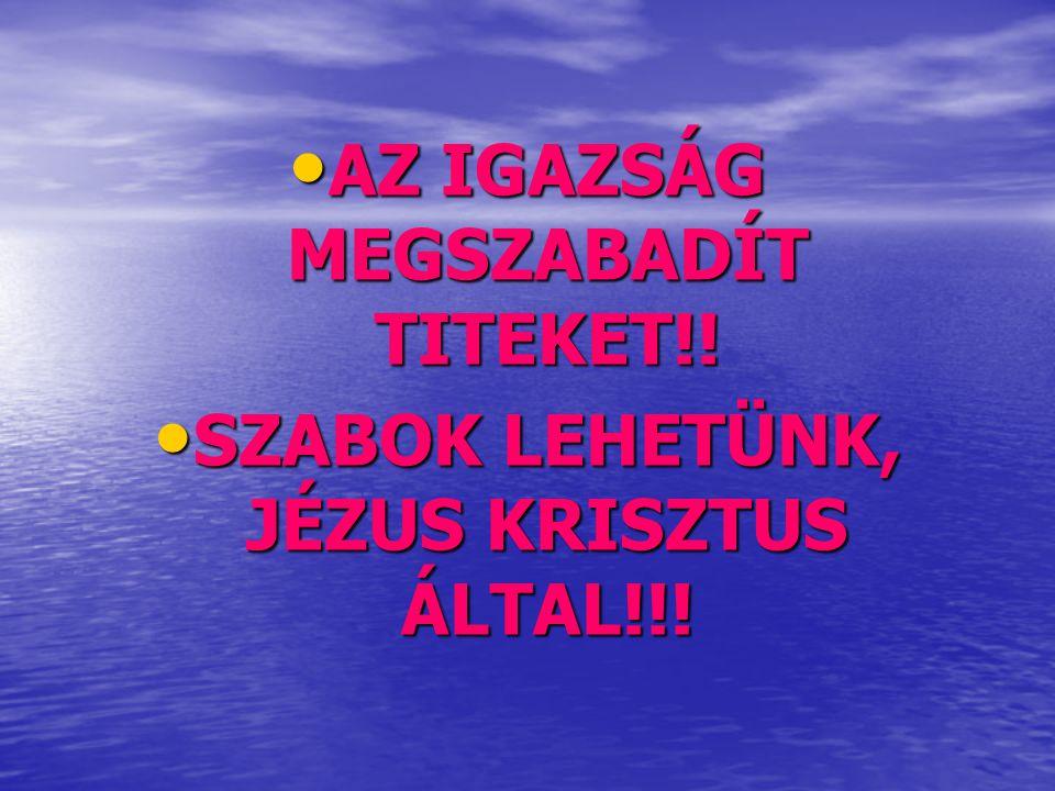 AZ IGAZSÁG MEGSZABADÍT TITEKET!!