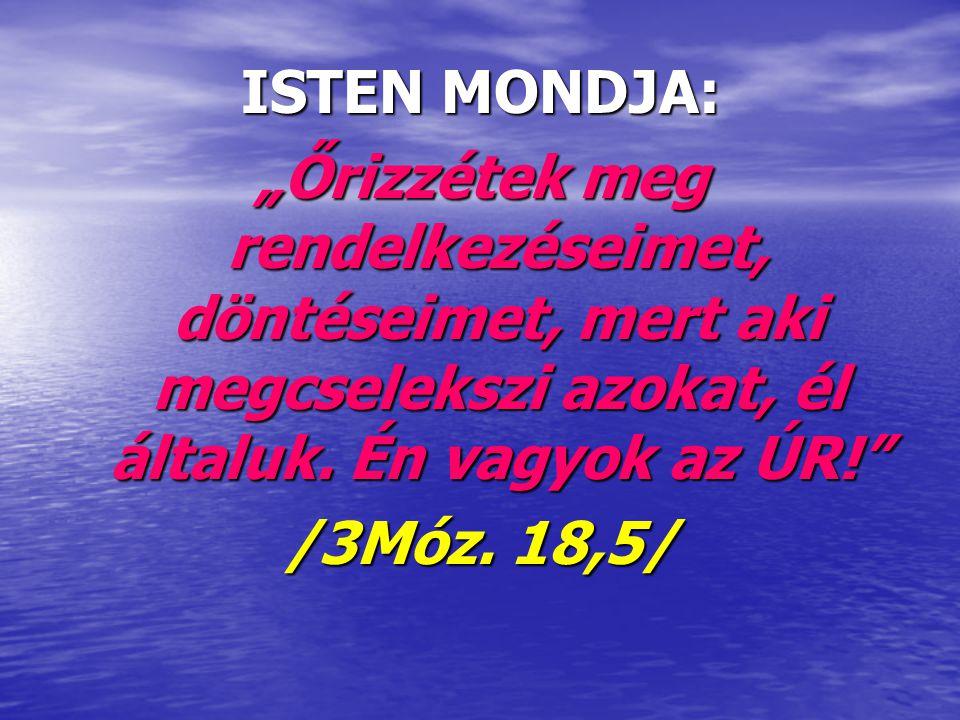 """ISTEN MONDJA: """"Őrizzétek meg rendelkezéseimet, döntéseimet, mert aki megcselekszi azokat, él általuk. Én vagyok az ÚR!"""