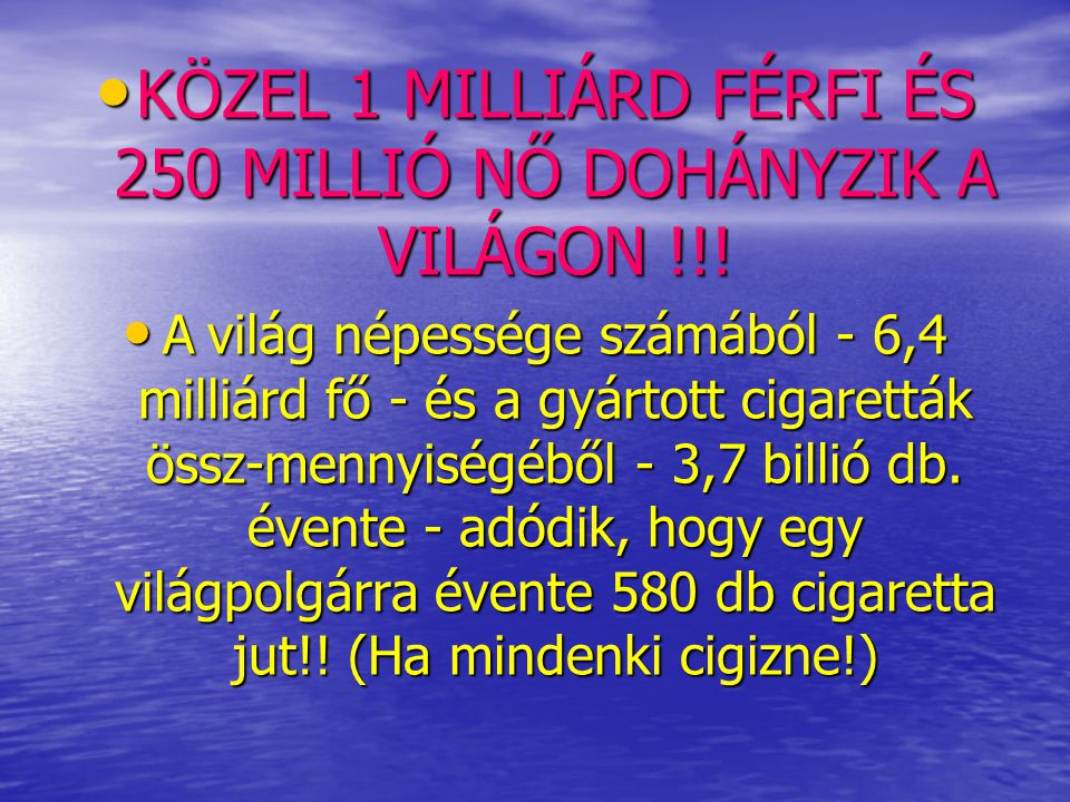 KÖZEL 1 MILLIÁRD FÉRFI ÉS 250 MILLIÓ NŐ DOHÁNYZIK A VILÁGON !!!