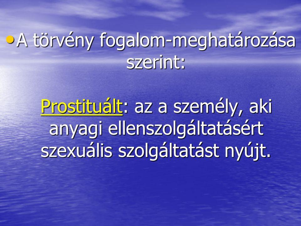 A törvény fogalom-meghatározása szerint: Prostituált: az a személy, aki anyagi ellenszolgáltatásért szexuális szolgáltatást nyújt.
