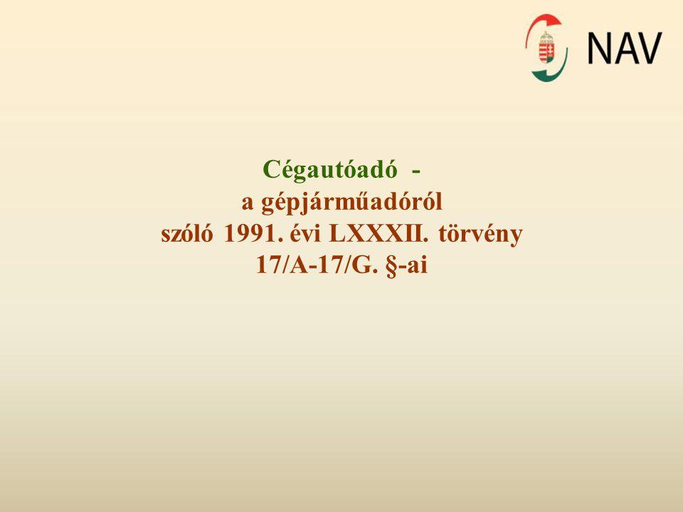 Cégautóadó - a gépjárműadóról szóló 1991. évi LXXXII. törvény 17/A-17/G. §-ai