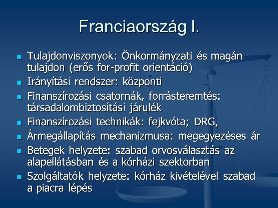 Franciaország I. Tulajdonviszonyok: Önkormányzati és magán tulajdon (erős for-profit orientáció) Irányítási rendszer: központi.
