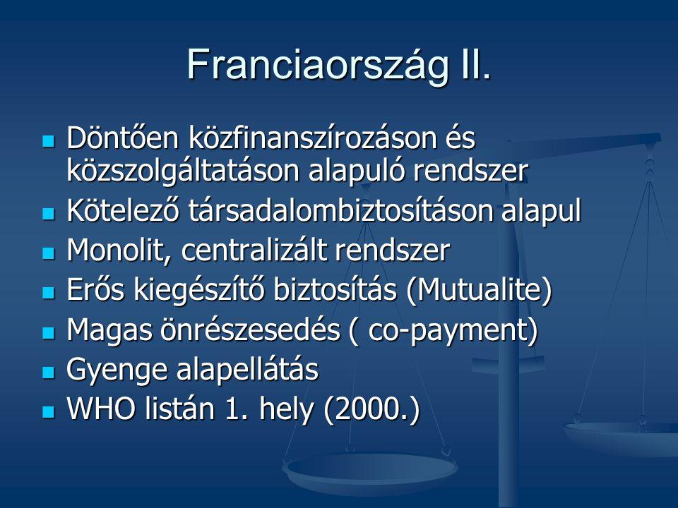 Franciaország II. Döntően közfinanszírozáson és közszolgáltatáson alapuló rendszer. Kötelező társadalombiztosításon alapul.
