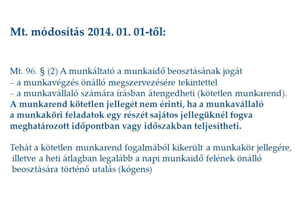 Mt. módosítás 2014. 01. 01-től: Mt. 96. § (2) A munkáltató a munkaidő beosztásának jogát. – a munkavégzés önálló megszervezésére tekintettel.