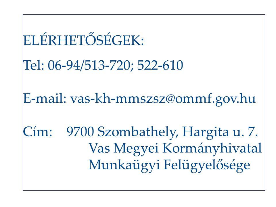 ELÉRHETŐSÉGEK: Tel: 06-94/513-720; 522-610. E-mail: vas-kh-mmszsz@ommf.gov.hu. Cím: 9700 Szombathely, Hargita u. 7.