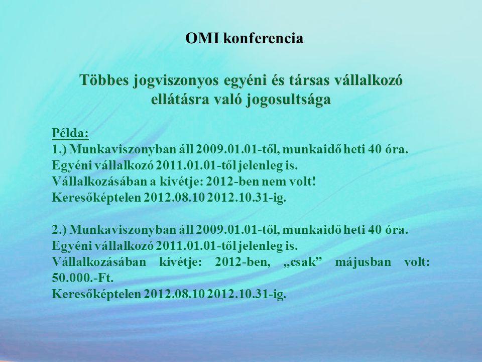 OMI konferencia Többes jogviszonyos egyéni és társas vállalkozó ellátásra való jogosultsága. Példa: