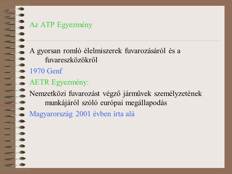 Az ATP Egyezmény A gyorsan romló élelmiszerek fuvarozásáról és a fuvareszközökről. Genf. AETR Egyezmény: