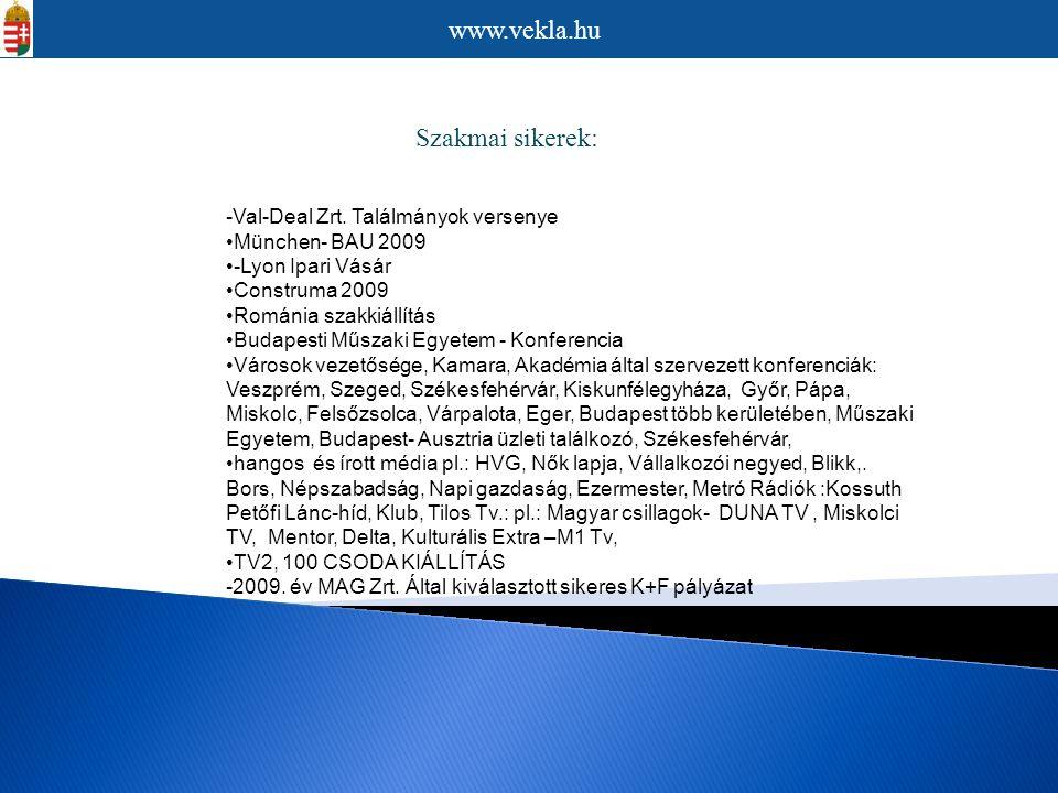 www.vekla.hu Szakmai sikerek: -Val-Deal Zrt. Találmányok versenye