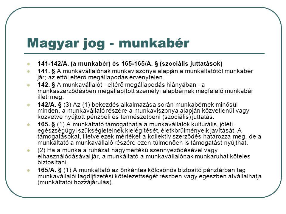 Magyar jog - munkabér 141-142/A. (a munkabér) és 165-165/A. § (szociális juttatások)