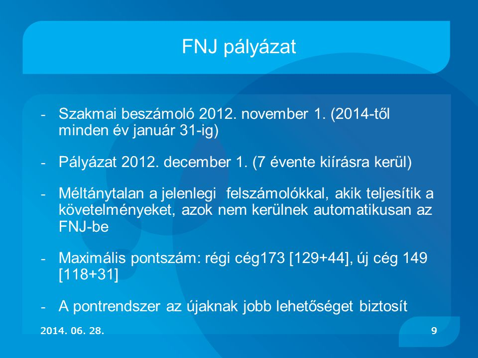 FNJ pályázat Szakmai beszámoló 2012. november 1. (2014-től minden év január 31-ig) Pályázat 2012. december 1. (7 évente kiírásra kerül)