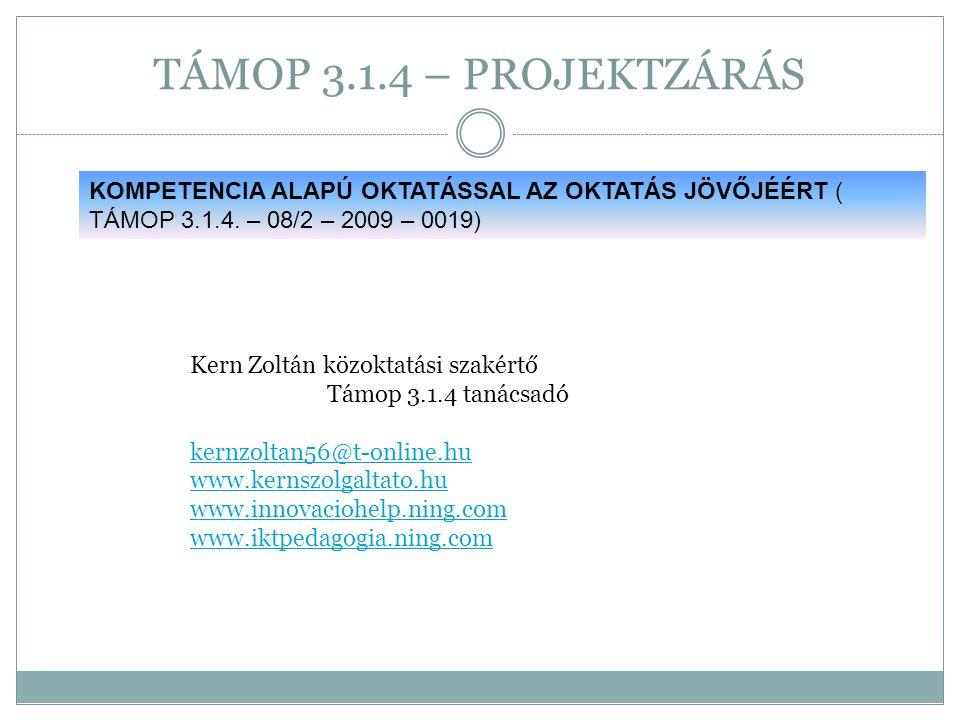 TÁMOP 3.1.4 – PROJEKTZÁRÁS KOMPETENCIA ALAPÚ OKTATÁSSAL AZ OKTATÁS JÖVŐJÉÉRT ( TÁMOP 3.1.4. – 08/2 – 2009 – 0019)