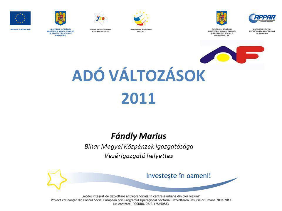 ADÓ VÁLTOZÁSOK 2011 Fándly Marius Bihar Megyei Közpénzek Igazgatósága