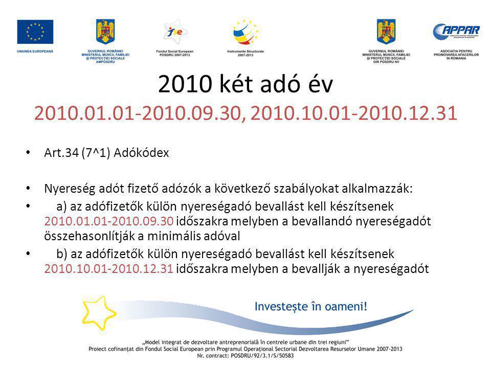 2010 két adó év 2010.01.01-2010.09.30, 2010.10.01-2010.12.31 Art.34 (7^1) Adókódex. Nyereség adót fizető adózók a következő szabályokat alkalmazzák: