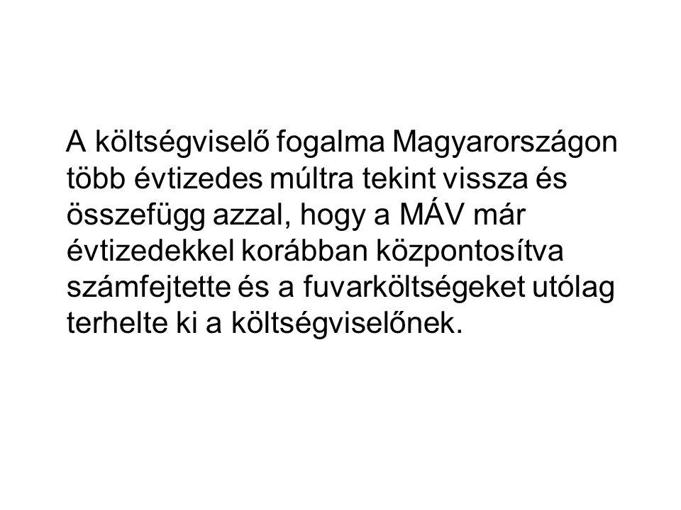 A költségviselő fogalma Magyarországon több évtizedes múltra tekint vissza és összefügg azzal, hogy a MÁV már évtizedekkel korábban központosítva számfejtette és a fuvarköltségeket utólag terhelte ki a költségviselőnek.