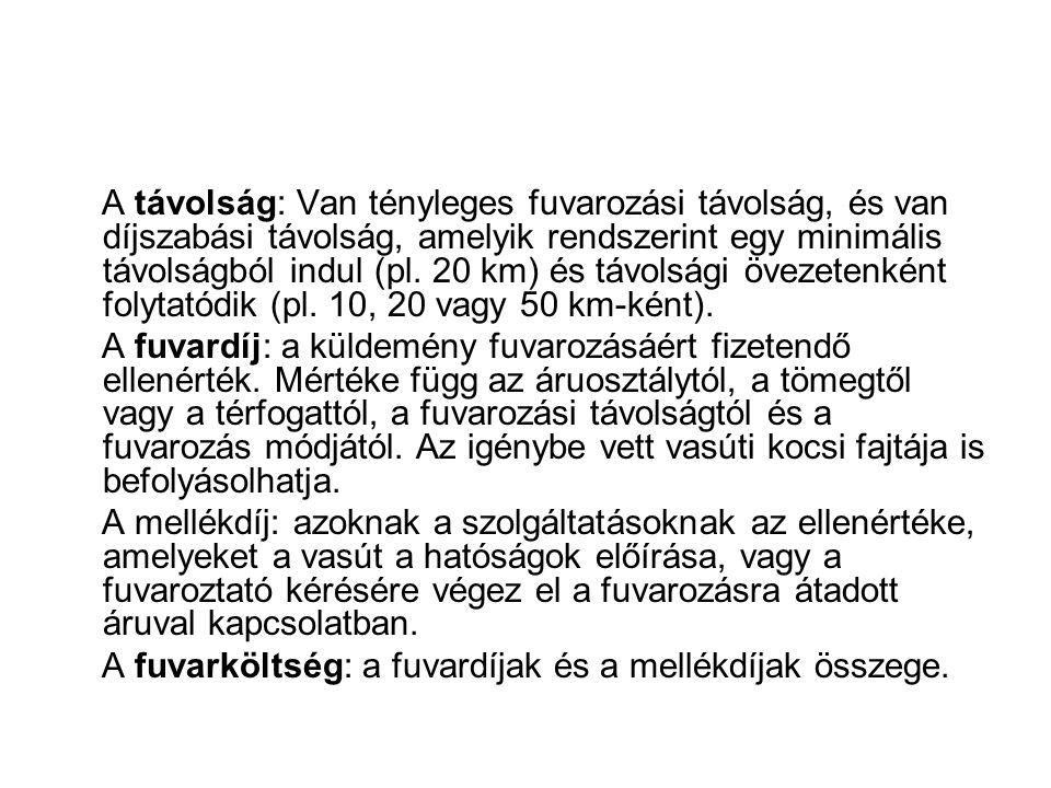 A távolság: Van tényleges fuvarozási távolság, és van díjszabási távolság, amelyik rendszerint egy minimális távolságból indul (pl. 20 km) és távolsági övezetenként folytatódik (pl. 10, 20 vagy 50 km-ként).