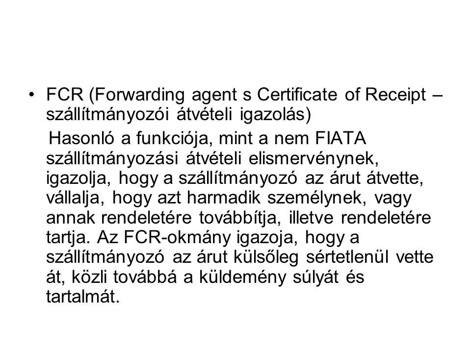 FCR (Forwarding agent s Certificate of Receipt – szállítmányozói átvételi igazolás)