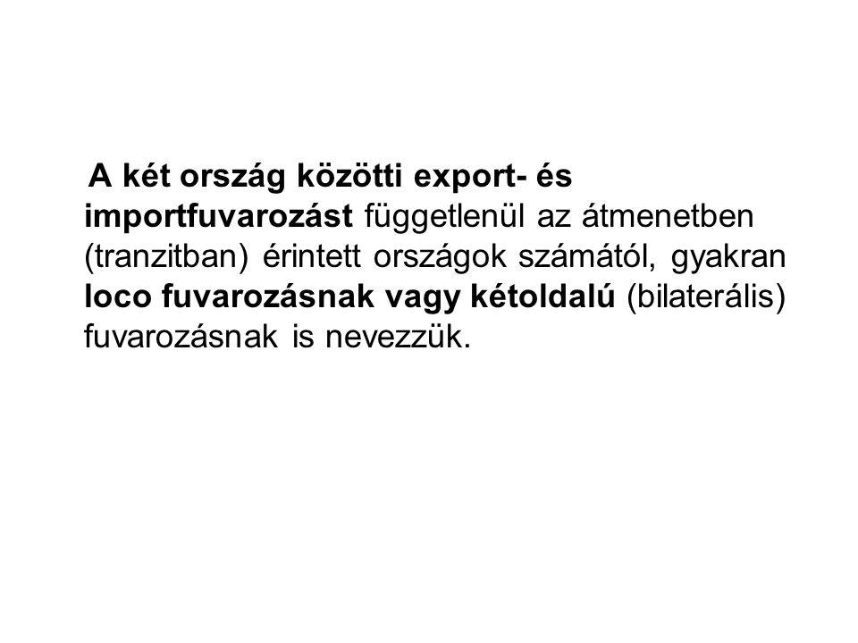 A két ország közötti export- és importfuvarozást függetlenül az átmenetben (tranzitban) érintett országok számától, gyakran loco fuvarozásnak vagy kétoldalú (bilaterális) fuvarozásnak is nevezzük.