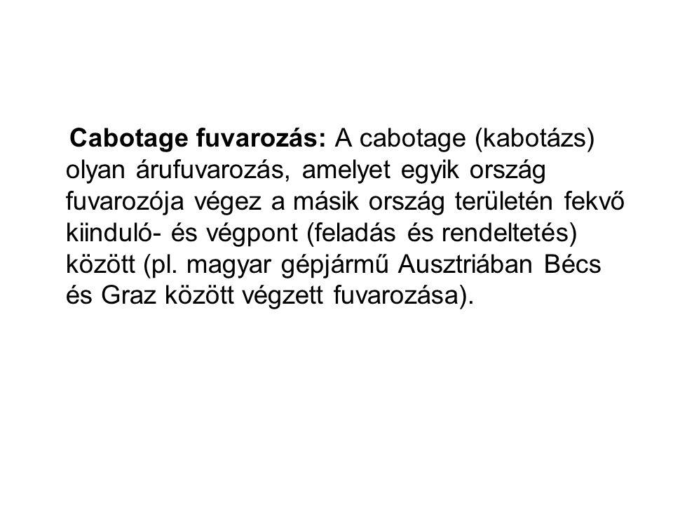 Cabotage fuvarozás: A cabotage (kabotázs) olyan árufuvarozás, amelyet egyik ország fuvarozója végez a másik ország területén fekvő kiinduló- és végpont (feladás és rendeltetés) között (pl.