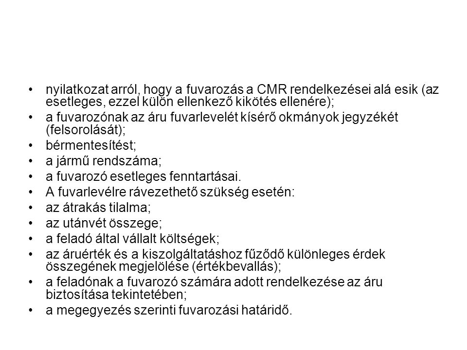 nyilatkozat arról, hogy a fuvarozás a CMR rendelkezései alá esik (az esetleges, ezzel külön ellenkező kikötés ellenére);