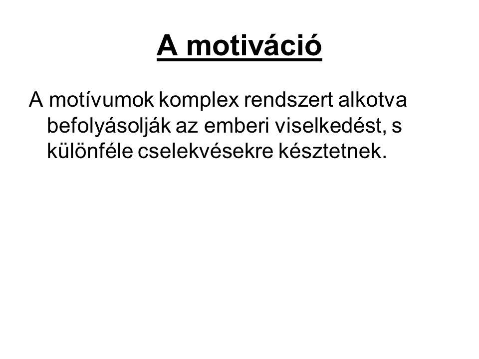 A motiváció A motívumok komplex rendszert alkotva befolyásolják az emberi viselkedést, s különféle cselekvésekre késztetnek.