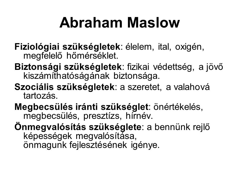 Abraham Maslow Fiziológiai szükségletek: élelem, ital, oxigén, megfelelő hőmérséklet.