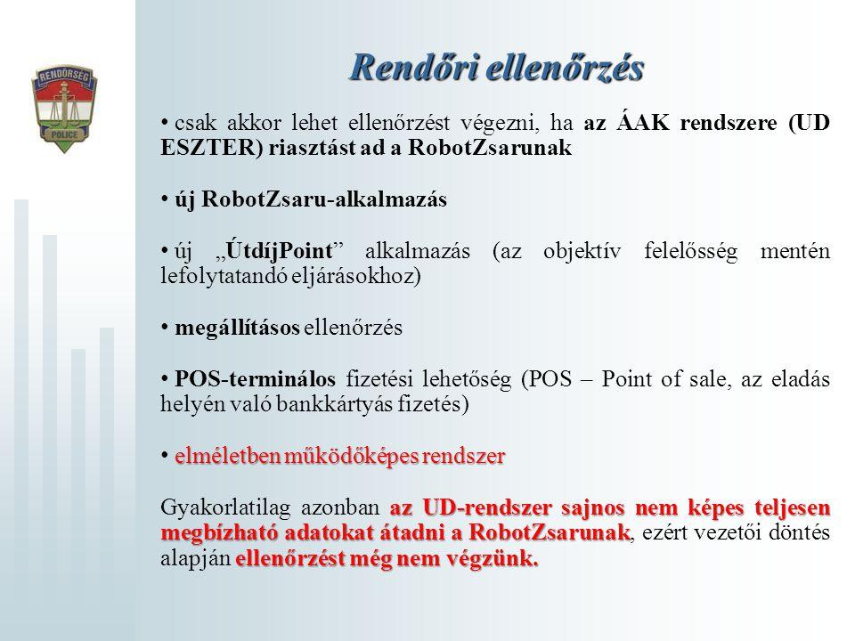 Rendőri ellenőrzés csak akkor lehet ellenőrzést végezni, ha az ÁAK rendszere (UD ESZTER) riasztást ad a RobotZsarunak.