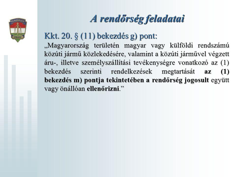A rendőrség feladatai Kkt. 20. § (11) bekezdés g) pont: