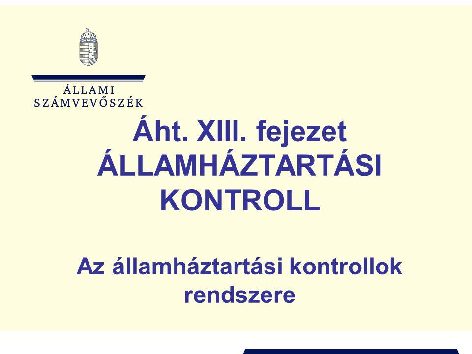 Áht. XIII. fejezet ÁLLAMHÁZTARTÁSI KONTROLL Az államháztartási kontrollok rendszere