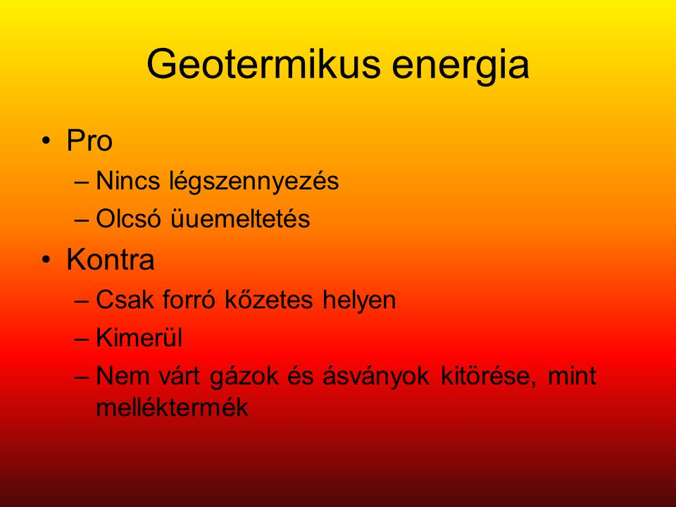 Geotermikus energia Pro Kontra Nincs légszennyezés Olcsó üuemeltetés