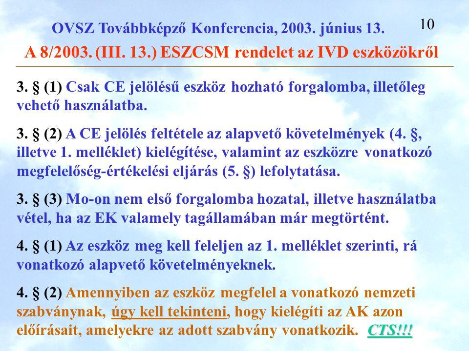 3. § (1) Csak CE jelölésű eszköz hozható forgalomba, illetőleg vehető használatba.