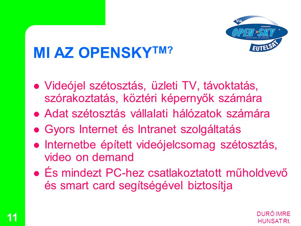 MI AZ OPENSKYTM Videójel szétosztás, üzleti TV, távoktatás, szórakoztatás, köztéri képernyők számára.
